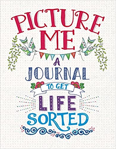 Picture Me: A Journal to Get Life Sorted