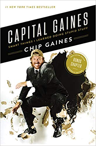 Capital Gaines: Smart Things I Learned Doing Stupid Stuff - Chip Gaines