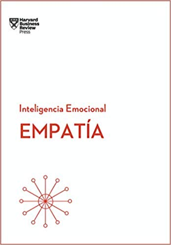 Empatía - Inteligencia Emocional - Harvard Business Review Press