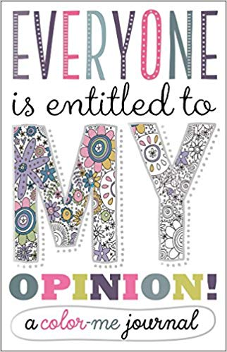 Everyone Is Entitled to My Opinion!: A Color Me Journal