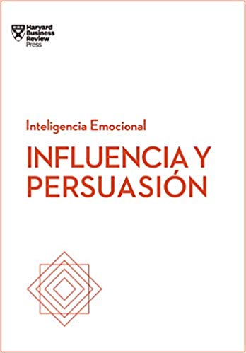 Influencia y Persuasión -  Inteligencia Emocional - Harvard Business Review Press