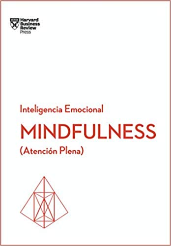 Mindfulness ( Atención Plena) Inteligencia Emocional - Harvard Business Review Press