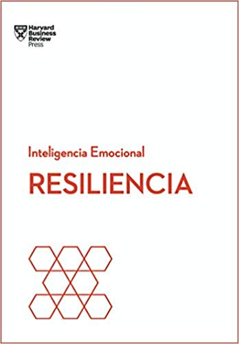 Resiliencia - Inteligencia Emocional - Harvard Business Review Press
