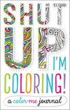 Shut Up, I'm Coloring (Journal)