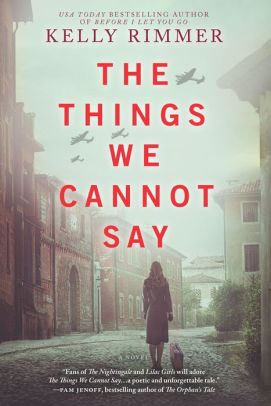 The Things We Cannot Say : A Novel - Kelly Rimmer