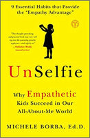 UnSelfie: Why Empathetic Kids Succeed in Our All-About-Me World - Michelle Borna, Ed.D.