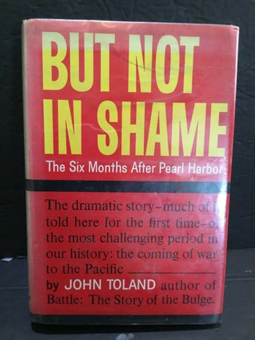 1961 BUT NOT IN SHAME: THE SIX MONTHS AFTER PEARL HARBOR BY JOHN TOLAND