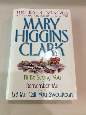 MARY HIGGINS CLARK REMEMBER ME; LET ME CALL YOU SWEETHEART; I'LL BE SEEING YOU.