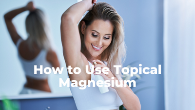 Ultimate Guide - 5 Benefits and Ways to Use Topical Magnesium