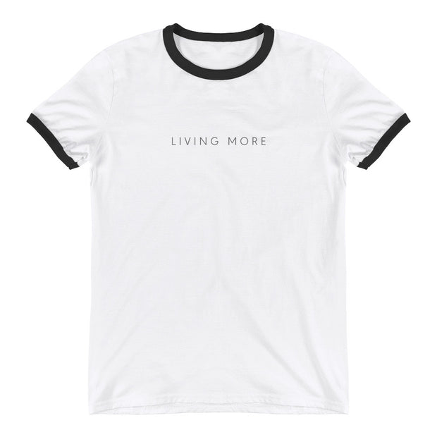 Unisex Ringer T-Shirt: Living More (Black & White and Grey & Dark Grey)