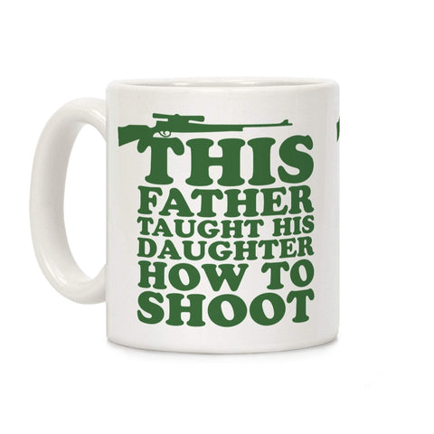This Father Taught His Daughter How to Shoot Ceramic Coffee Mug by LookHUMAN-DooMahickeys