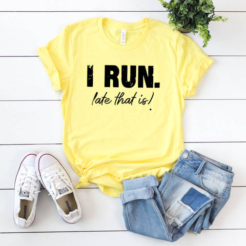 Exercise Graphic Shirt- I Run. Late that is!