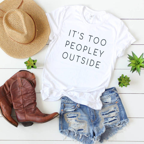Social Distancing T-Shirt- IT'S TOO PEOPLEY OUTSIDE