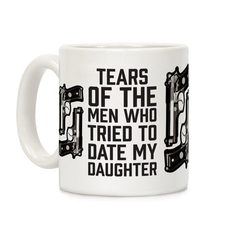 Tears of the Men Who Tried to Date My Daughter Ceramic Coffee Mug by LookHUMAN-DooMahickeys-DooMahickeys