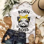 BORN TO BOSS - Graphic Tee (MIN 10/DESIGN)