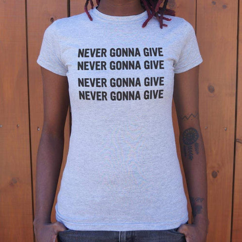 Never Gonna Give T-Shirt (Ladies)-Ladies T-Shirt-DooMahickeys