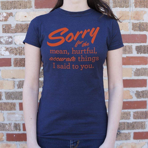 Sorry For The Mean Hurtful Accurate Things I Said To You T-Shirt (Ladies)-Ladies T-Shirt-DooMahickeys