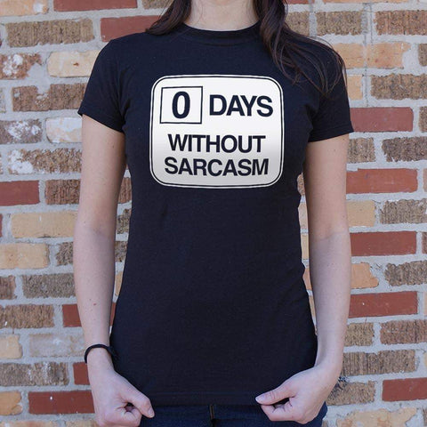 Zero Days Without Sarcasm T-Shirt (Ladies)-Gals Garments-DooMahickeys