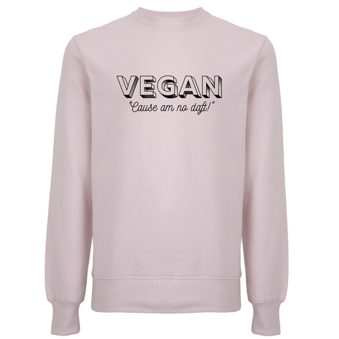Vegan Cause Am No Daft Unisex Organic Cotton Sweatshirt