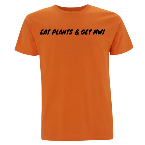 Eat Plants & Get Mwi Tee