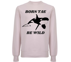 Born Tae Be Wild Unisex Organic Cotton Sweatshirt