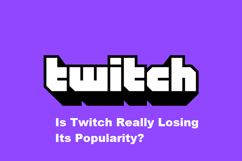 is twitch starting to lose its popularity