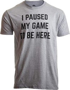 I Paused My Game to Be Here | Funny Video Gamer Gaming Player Humor Joke for Men Women T-Shirt-(Adult,3XL) Sport Grey