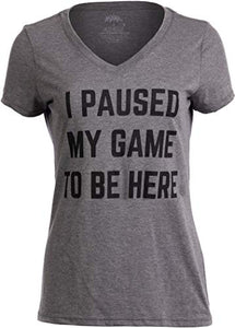 I Paused My Game to Be Here | Funny Video Gamer Joke for Women T-Shirt Girl Top-(Vneck,M)