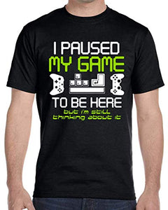 OP Quality TShirts I Paused My Game to Be Here Funny Gamer T Shirt (Black, Small)