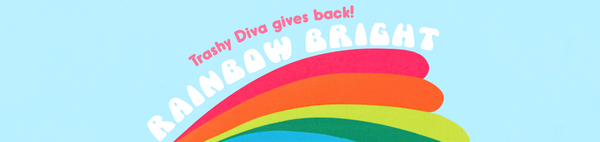 Trashy Diva Gives Back: Rainbow Bright