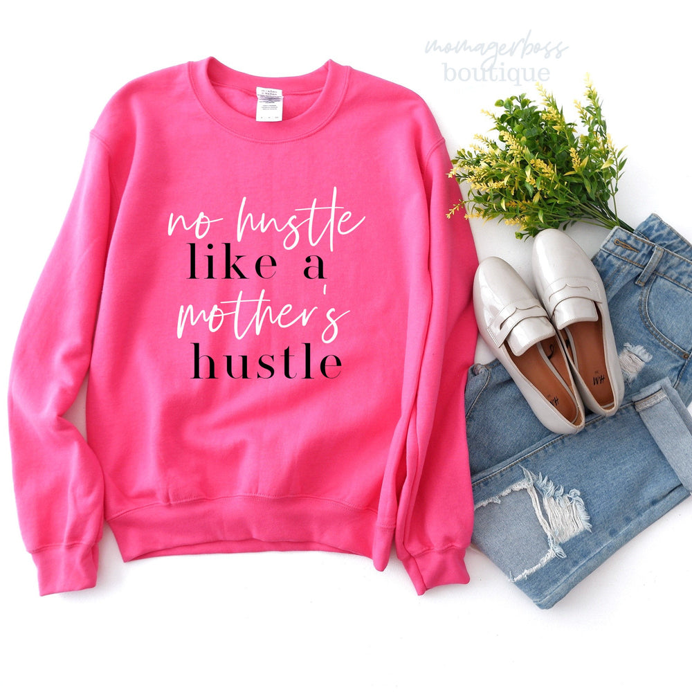 No Hustle Like A Mother's Hustle, Mom Sweatshirt, Mama Shirt, Gift For Mom, Gift For Wife, Women's Sweatshirt, Cute Pullover, Valentine