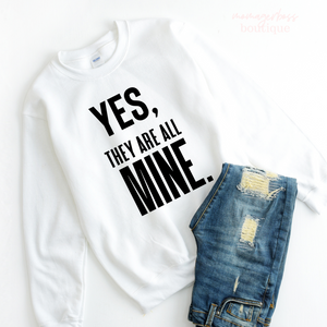 Yes They Are All Mine Sweatshirt