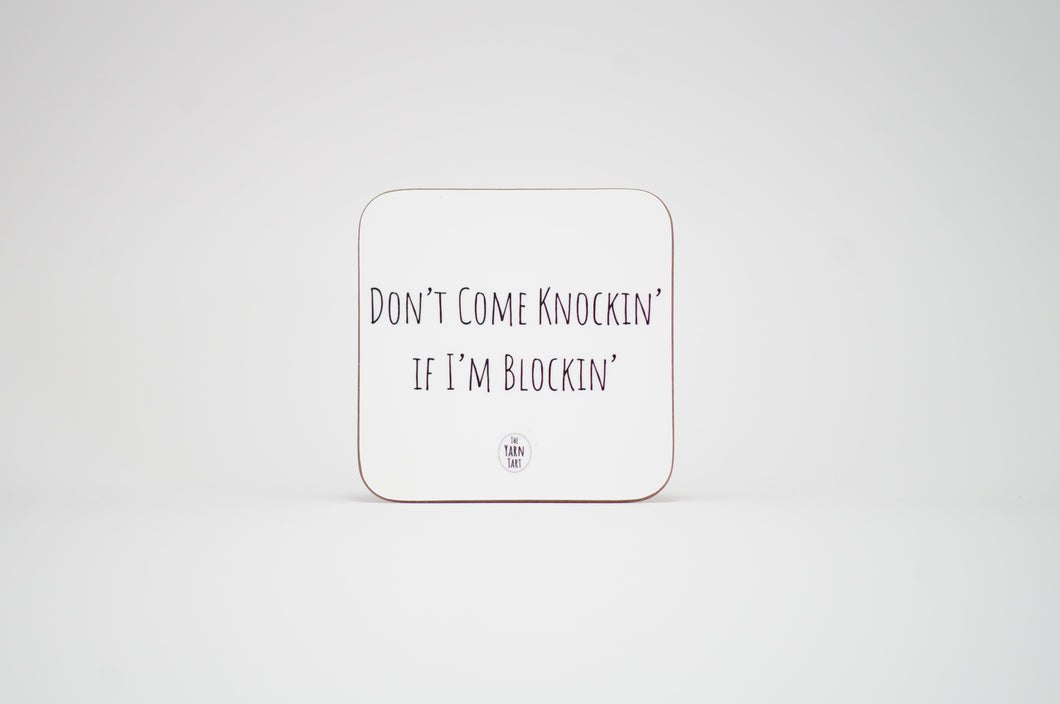 Dont come knockin if Im blockin - Coaster