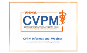 Certified Veterinary Practice Manager (CVPM) Certification - Informational Session