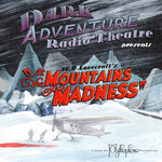 Dark Adventure Radio Theatre - At the Mountains of Madness - HP Lovecraft Historical Society - Rare Roleplay