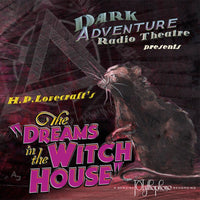 Dark Adventure Radio Theatre - Dreams in the Witch House - HP Lovecraft Historical Society - Rare Roleplay