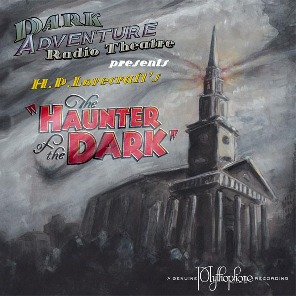 Dark Adventure Radio Theatre - The Haunter of the Dark - HP Lovecraft Historical Society - Rare Roleplay