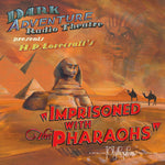 Dark Adventure Radio Theatre - Imprisoned with the Pharaohs - HP Lovecraft Historical Society - Rare Roleplay