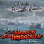 Dark Adventure Radio Theatre - The Shadow Over Innsmouth - HP Lovecraft Historical Society - Rare Roleplay