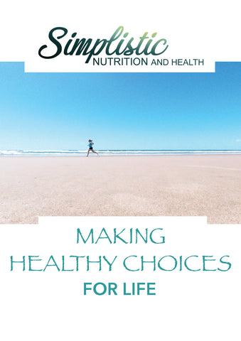 Making Healthy Choices for Life - Simplistic Nutrition and Health