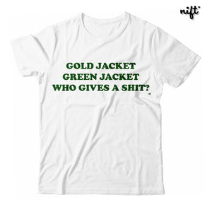 Gold Jacket Green Jacket Who Gives A Shit Unisex T-shirt