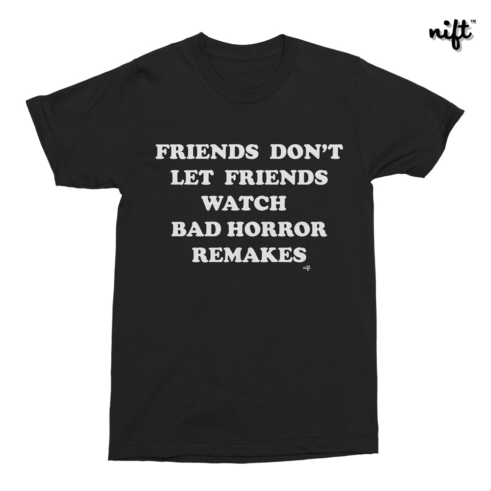 Friends Don't Let Friends Watch Bad Horror Remakes T-shirt