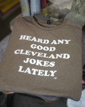 Heard Any Good Cleveland Jokes Lately Unisex T-shirt