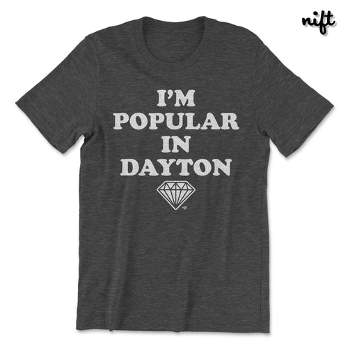 I'm Popular in Dayton T-shirt