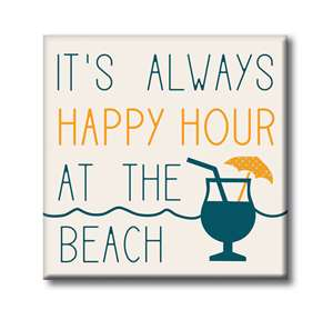 IT'S ALWAYS HAPPY HOUR AT THE BEACH
