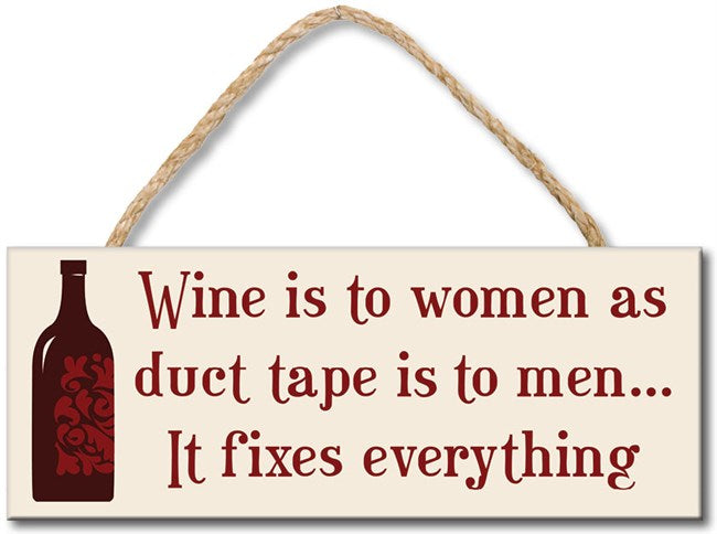 WINE IS TO WOMEN AS DUCT TAPE IS TO MEN IT FIXES EVERYTHING