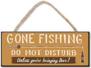 GONE FISHING DO NOT DISTURB UNLESS YOU'RE BRINGING BEER