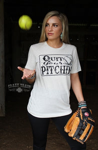 Quit Your Pitchin T-Shirt