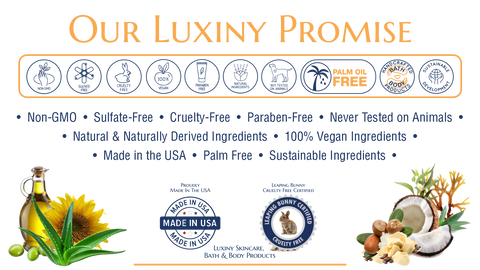 Luxiny Promise...Natural Ingredients, Made in the USA, Cruelty Free, 100% Vegan, Non GMO, Paraben & Sulfate Free, Palm Oil Free, Sustainable Ingredients