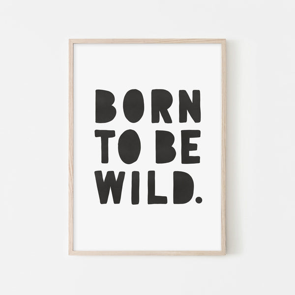 Born To Be Wild Print - Black |  Framed Print